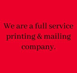 We are a full service printing & mailing company